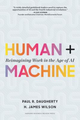 Human + Machine - Paul R. Daugherty & H. James Wilson