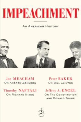 Impeachment - Jon Meacham, Timothy Naftali, Peter Baker & Jeffrey A. Engel
