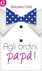 Agli ordini, papà (eLit) - Maureen Child pdf download