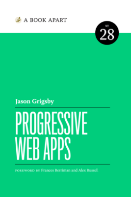 Progressive Web Apps - Jason Grigsby