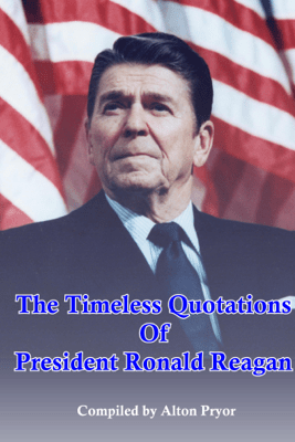 The Timeless Quotations of President Ronald Reagan - Alton Pryor