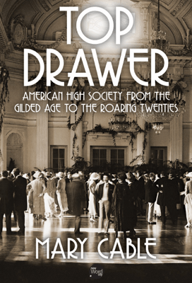Top Drawer: American High Society from the Gilded Age to the Roaring Twenties - Mary Cable pdf download
