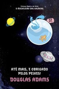 Até Mais, e Obrigado Pelos Peixes! - Douglas Adams pdf download