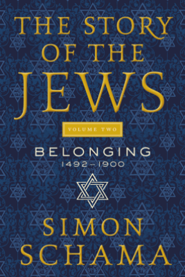 The Story of the Jews Volume Two - Simon Schama