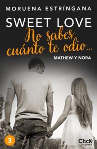 No sabes cuánto te odio... Serie Sweet love 3 - Moruena Estríngana pdf download