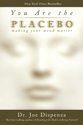 You Are the Placebo - Joe Dispenza, Dr.