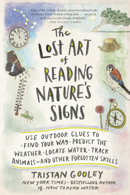 The Lost Art of Reading Nature's Signs - Tristan Gooley