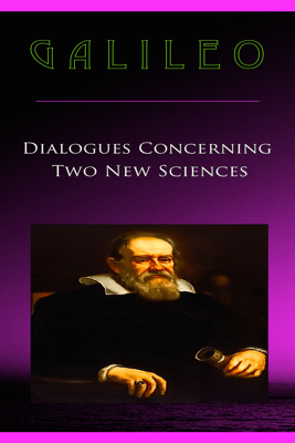 Galileo Dialogues Concerning Two New Sciences - Galileo Galilei & Philip Dossick