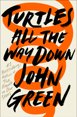 Turtles All the Way Down - John Green pdf download
