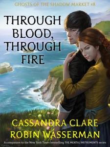 Through Blood, Through Fire - Cassandra Clare & Robin Wasserman pdf download