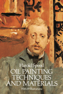 Oil Painting Techniques and Materials - Harold Speed