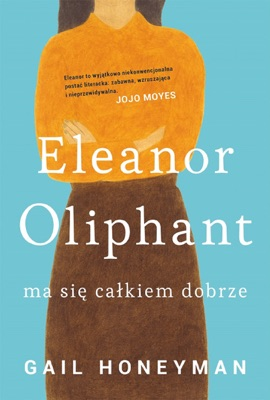 Eleanor Oliphant ma się całkiem dobrze - Gail Honeyman pdf download