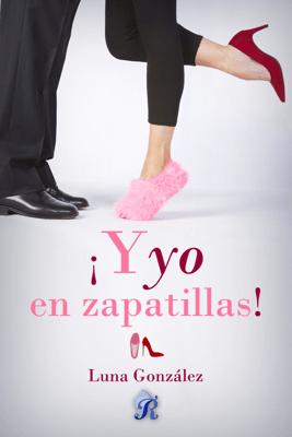 ¡Y yo en zapatillas! - Luna González pdf download