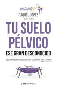 Tu suelo pélvico, ese gran desconocido - Raquel López Álvarez pdf download