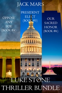 Luke Stone Thriller Bundle: Oppose Any Foe (#4), President Elect (#5), and Our Sacred Honor (#6) - Jack Mars pdf download