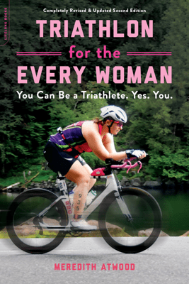 Triathlon for the Every Woman - Meredith Atwood