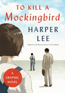 To Kill a Mockingbird: A Graphic Novel - Harper Lee & Fred Fordham pdf download