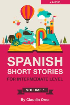 Spanish: Short Stories for Intermediate Level with AUDIO - Claudia Orea