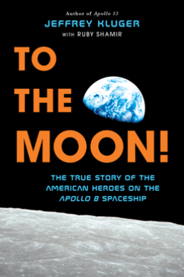 To the Moon! - Jeffrey Kluger & Ruby Shamir