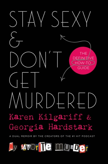 Stay Sexy & Don't Get Murdered by Karen Kilgariff & Georgia Hardstark PDF Download