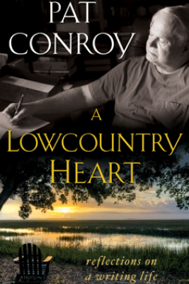 A Lowcountry Heart - Pat Conroy