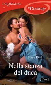 Nella stanza del duca (I Romanzi Passione) - Stacy Reid pdf download