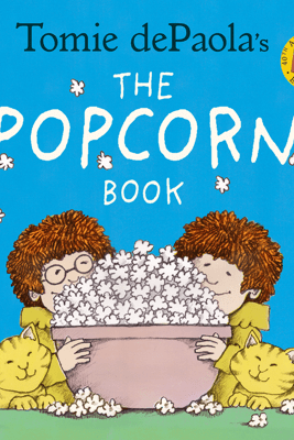 Tomie dePaola's The Popcorn Book (40th Anniversary Edition) - Tomie dePaola