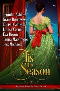 'Tis the Season: Regency Yuletide Short Stories - Christi Caldwell, Grace Burrowes, Jennifer Ashley, Louisa Cornell, Eva Devon, Janna MacGregor & Jess Michaels pdf download