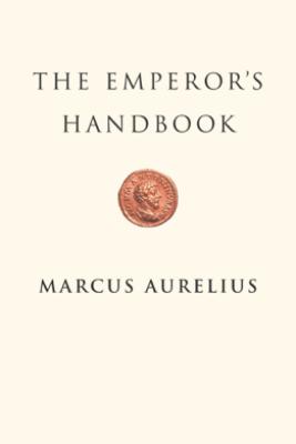 The Emperor's Handbook - Marcus Aurelius