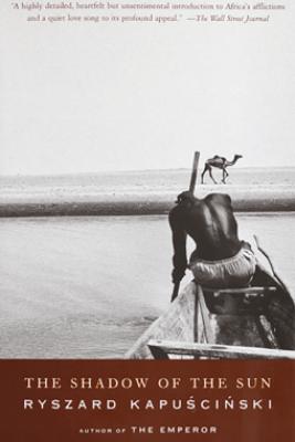 The Shadow of the Sun - Ryszard Kapuscinski