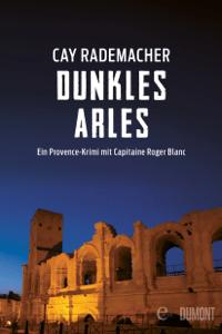Dunkles Arles - Cay Rademacher pdf download