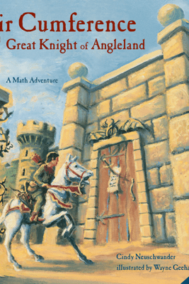 Sir Cumference and the Great Knight of Angleland - Cindy Neuschwander & Wayne Geehan