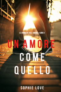 Un Amore come Quello (Le Cronache dell'Amore—Libro 2) - Sophie Love pdf download