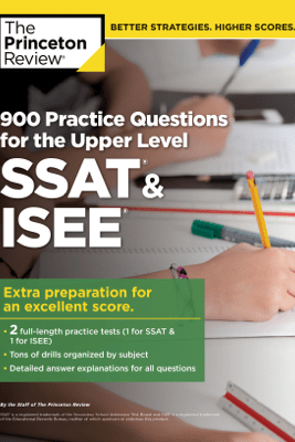 900 Practice Questions for the Upper Level SSAT & ISEE - The Princeton Review