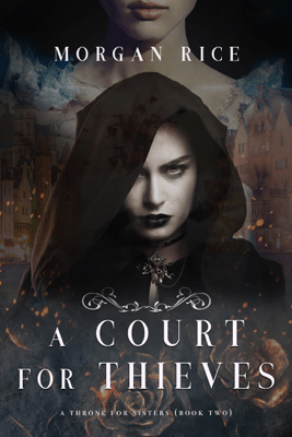 A Court for Thieves (A Throne for Sisters—Book Two) - Morgan Rice