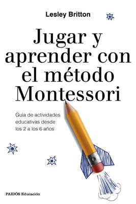 Jugar y aprender con el método Montessori - Lesley Britton