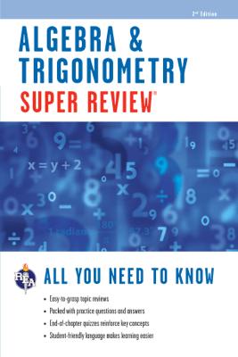 Algebra & Trigonometry Super Review - 2nd Ed. - Editors of REA
