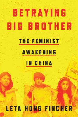 Betraying Big Brother - Leta Hong Fincher