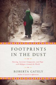 Footprints in the Dust: Nursing, Survival, Compassion, and Hope with Refugees Around the World - Roberta Gately pdf download