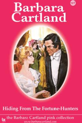 Hiding from the Fortune-Hunters - Barbara Cartland