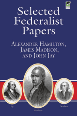 Selected Federalist Papers - Alexander Hamilton, James Madison & John Jay