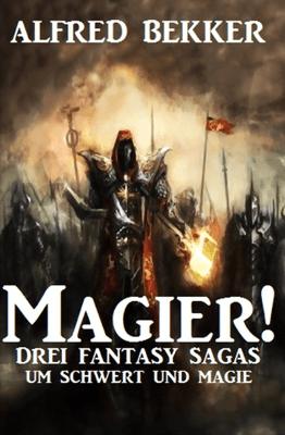 Magier! Drei Fantasy-Sagas um Schwert und Magie - Alfred Bekker pdf download
