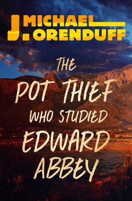 The Pot Thief Who Studied Edward Abbey - J. Michael Orenduff pdf download