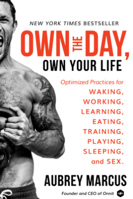 Own the Day, Own Your Life - Aubrey Marcus