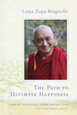 The Path to Ultimate Happiness - Lama Zopa Rinpoche