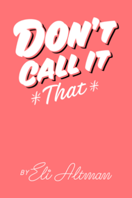 Don't Call It That - Eli Altman