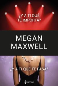 ¿Y a ti qué te importa? + ¿Y a ti qué te pasa? (pack) - Megan Maxwell pdf download
