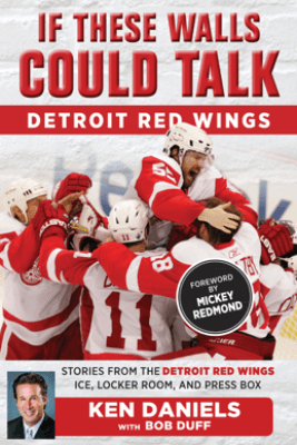 If These Walls Could Talk: Detroit Red Wings - Ken Daniels