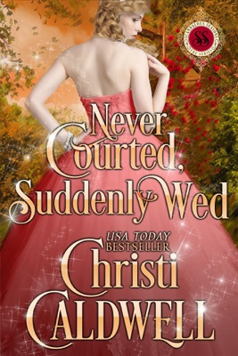 Never Courted, Suddenly Wed - Christi Caldwell pdf download