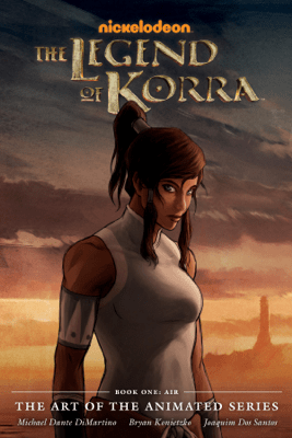 The Legend of Korra: The Art of the Animated Series Book One - Air - Michael Dante DiMartino & Various Authors